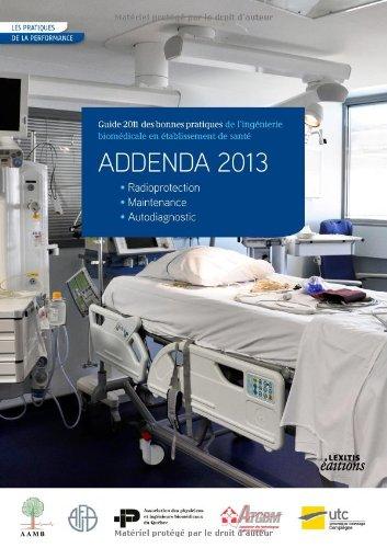 Addenda 2013 : Guide 2011 des bonnes pratiques de l'ingénierie biomédicale en établissement de santé