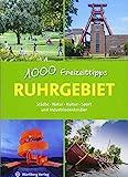 Ruhrgebiet - 1000 Freizeittipps: Städte, Natur, Kultur, Sport und Industriedenkmäler (Freizeitführer)