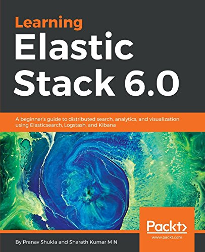 Learning Elastic Stack 6.0: A beginner's guide to distributed search, analytics, and visualization using Elasticsearch, Logstash and Kibana par Pranav Shukla
