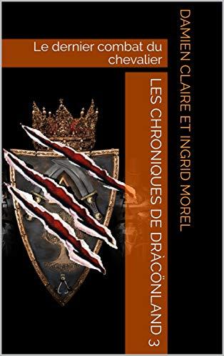 Couverture du livre Les chroniques de Dràcönland 3: Le dernier combat du chevalier