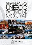 Le grand atlas UNESCO Patrimoine mondial (NE) 1000 sites