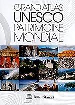 Le grand atlas UNESCO Patrimoine mondial (NE) - 1000 sites