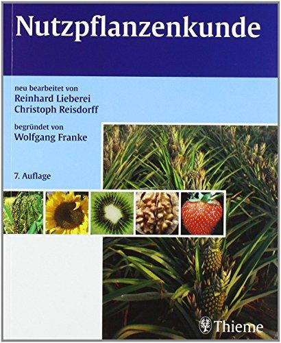 Nutzpflanzenkunde: Nutzbare Gewächse der gemäßigten Breiten, Subtropen und Tropen von Reinhard Lieberei (November 2007) Broschiert