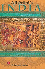 Alberuni'S India: An Account of the Religion, Philosophy, Literature, Geography, Chronology, Astronomy, Cu