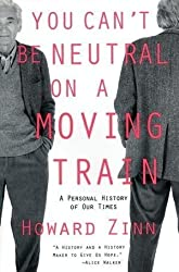You Can't be Neutral on a Moving Train: A Personal History of Our Times by Howard Zinn (1995-11-15)