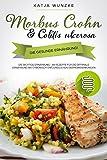 Morbus Crohn Kochbuch: Morbus Crohn & Colitis ulcerosa: Die gesunde Ernährung!: Die richtige Ernährung - 88 Rezepte für die optimale Ernährung bei chronisch-entzündlichen Darmerkrankungen