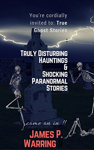 True Ghost Stories: Truly Disturbing Hauntings & Shocking Paranormal Stories: Come on in!!: Eerie True Paranormal Hauntings, Disturbing True Ghost Stories & Unexplained Phenomena (English Edition)
