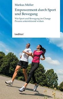 Empowerment durch Sport und Bewegung: Wie Sport und Bewegung im Change Prozess unterstützend wirken