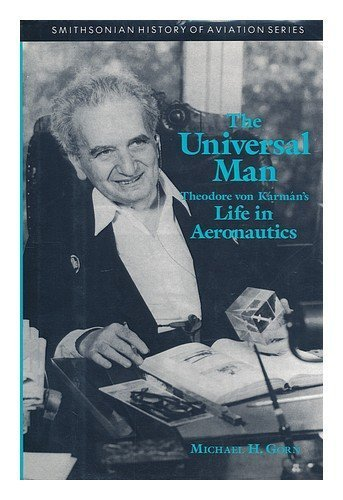 The Universal Man: Theodore Von Karman's Life in Aeronautics by Michael H. Gorn (1992) Hardcover
