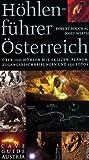 Höhlenführer Österreich. Über 100 Höhlen mit Skizzen, Plänen, Zugangsbeschreibungen und 150 Fotos
