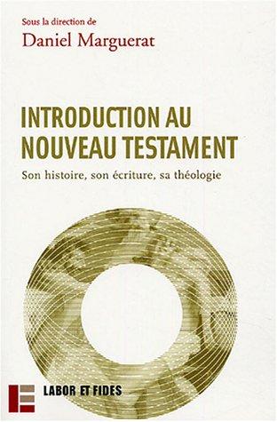 Introduction au Nouveau Testament : Son histoire, son écriture, sa théologie