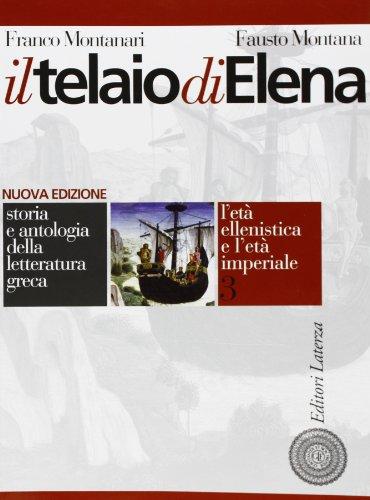 Il telaio di Elena. Storia e antologia della letteratura greca. Per il triennio del Liceo classico: 3