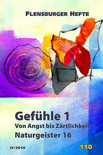 Gefühle 1: Von Angst bis Zärtlichkeit. Naturgeister 16 (Flensburger Hefte - Buchreihe)