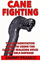 Cane Fighting: The Authoritative Guide to Using the Cane or Walking Stick for Self-Defense by Sammy Franco (2016-03-14)