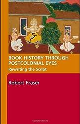 Book History Through Postcolonial Eyes: Rewriting the Script