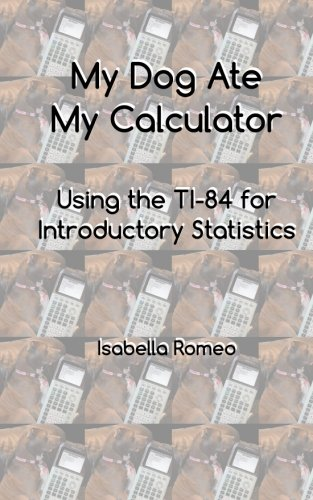 My Dog Ate My Calculator: Using the TI-84 for Introductory Statistics