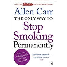 The Only Way to Stop Smoking Permanently: Quit cigarettes for good with this groundbreaking method