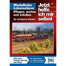 Modellbahn Lokomotiven: Pflegen, warten und erhalten