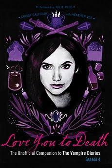 Love You to Death - Season 4: The Unofficial Companion to The Vampire Diaries von [Calhoun, Crissy, Vee, Heather]