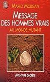 Message des hommes vrais au monde mutant - J'AI LU/AVENTURE SECRETE - 01/01/2006