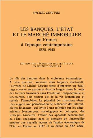 Les banques, l'état et le marché immobilier en France a l'époque contemporaine, 1820-1940