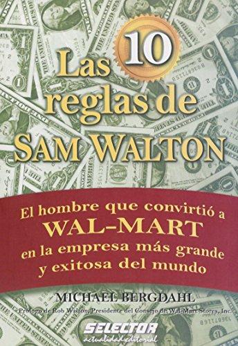 Descargar Libro Las 10 reglas de Sam Waltom/ The 10 Rules of Sam Waltom: El hombre que convirtio a Wal-Mart en la empresa mas grande y exitosa del mundo/ The Man Who ... Most Successful Compan (Negocios/ Business) de Michael Bergdahl