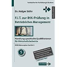 F.I.T. zur IHK-Prüfung in Betriebliches Management: Handlungsspezifische Qualifikationen für Wirtschaftsfachwirte (Fachbücher für Fortbildung & Studium)