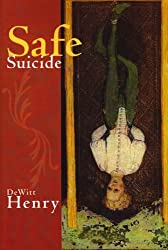 Safe Suicide: Narratives, Essays, and Meditations by DeWitt Henry (2008-01-31)