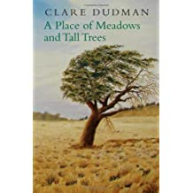 A Place of Meadows and Tall Trees by Clare Dudman (2010-06-16)