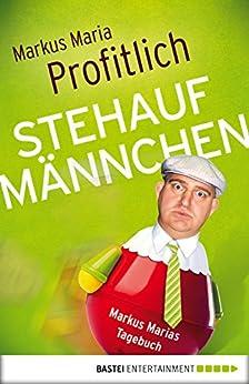 Stehaufmännchen: Markus Marias Tagebuch (Allgemeine Reihe. Bastei Lübbe Taschenbücher) von [Profitlich, Markus Maria]