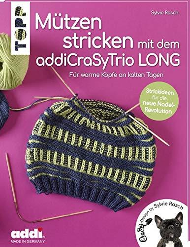 Mützen stricken mit dem addiCraSyTrio LONG (kreativ.kompakt.): Für warme Köpfe an kalten Tagen. Strickideen für die neue Nadel-Revolution -