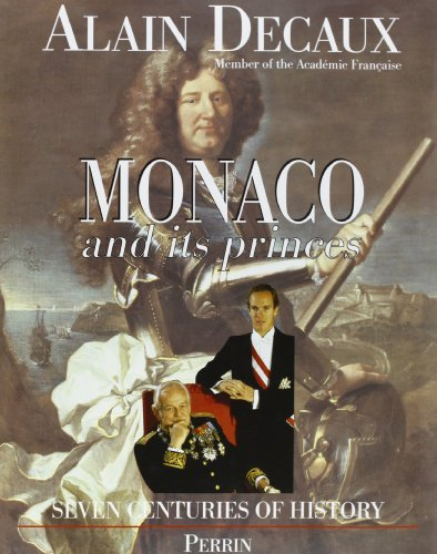 Monaco and its princes: Seven centuries of history by Alain Decaux (1997-08-02)