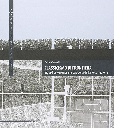 Classicismo di frontiera. Sigurd Lewerentz e la Cappella della Resurrezione. Ediz. multilingue
