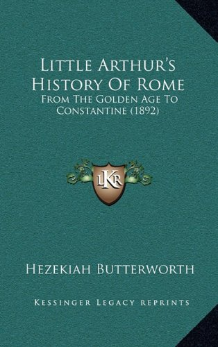 Little Arthur's History of Rome: From the Golden Age to Constantine (1892)