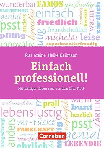 Einfach professionell!: Mit pfiffigen Ideen raus aus dem Kita-Trott. Buch