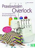 Praxiswissen Overlock: Ein Lernprogramm & Nachschlagewerk