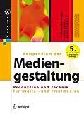 Kompendium der Mediengestaltung: Produktion und Technik für Digital- und Printmedien (X.media.press)