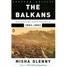 The Balkans: Nationalism, War, and the Great Powers, 1804-2011 by Misha Glenny (2012-09-25)