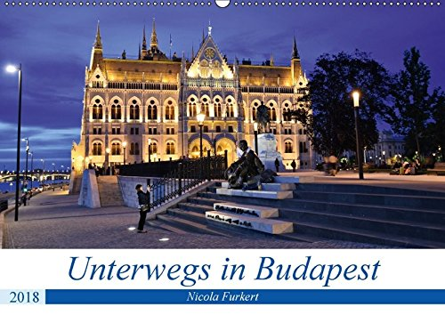 Unterwegs in Budapest (Wandkalender 2018 DIN A2 quer): Entdecken Sie die abwechslungsreiche Stadt an der Donau. Fotografien von Nicola Furkert ... [Kalender] [Mar 29, 2017] Furkert, Nicola