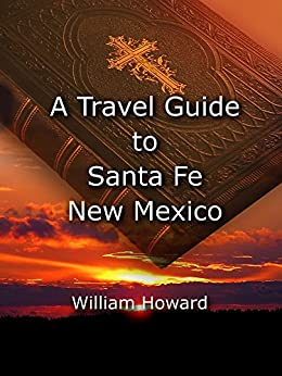 A Travel Guide to Santa Fe, New Mexico by [Howard, William]