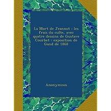La Mort de Jeannot : les frais du culte, avec quatre dessins de Gustave Courbet : exposition de Gand de 1868