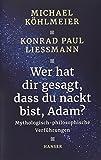 Wer hat dir gesagt, dass du nackt bist, Adam?: Mythologisch-philosophische Verführungen - Michael Köhlmeier, Konrad Paul Liessmann