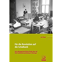 Für die Revolution auf die Schulbank: Eine alltagsgeschichtliche Studie über die SED-Funktionärsausbildung in Thüringen (Politik- und Gesellschaftsgeschichte)