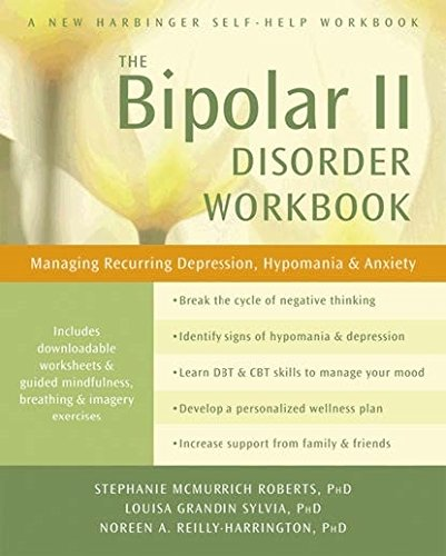Bipolar II Disorder Workbook: Managing Recurring Depression, Hypomania, and Anxiety