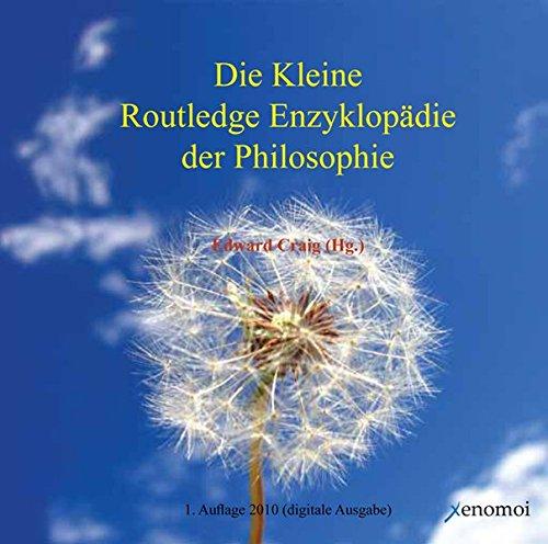 Die Kleine Routledge Enzyklopädie der Philosophie: Über 900 Beiträge namhafter Autoren zum weltweiten, aktuellen Stand der Philosophie