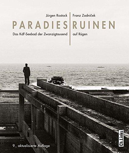 Paradiesruinen. Das KdF-Seebad der Zwanzigtausend auf Rügen (Das Standardwerk jetzt in 10. Auflage!)