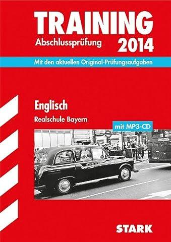 Training Abschlussprüfung Realschule Bayern / Englisch mit MP3-CD 2014: Mit den aktuellen Original-Prüfungsaufgaben