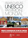 Le grand atlas UNESCO Patrimoine mond...