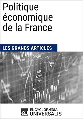 Politique économique de la France (1900-2010) par Encyclopaedia Universalis, Les Grands Articles