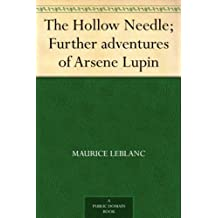 The Hollow Needle; Further adventures of Arsene Lupin (English Edition)
